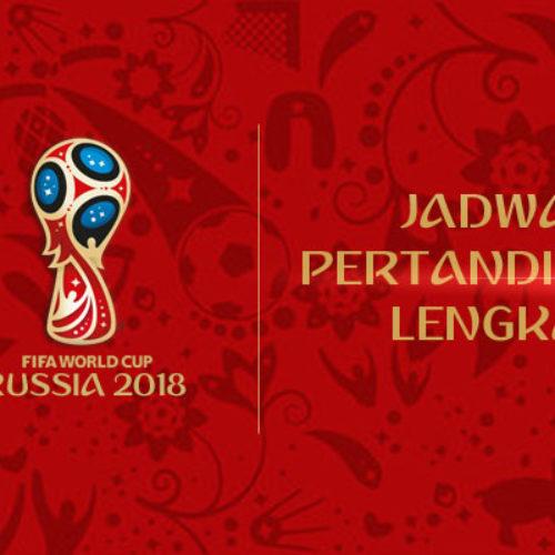 Jadwal Pertandingan Lengkap Piala Dunia Rusia 2018